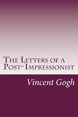 The Letters of a Post-Impressionist (Paperback): Vincent Van Gogh