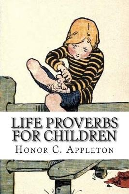 Life Proverbs for Children (Paperback): Honor C. Appleton