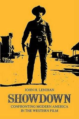 Showdown - Confronting Modern America in the Western Film (Paperback, New Ed): John H. Lenihan