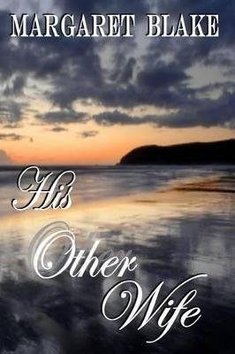 His Other Wife (Electronic book text): Margaret Blake