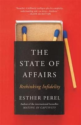 The State Of Affairs - Rethinking Infidelity - a book for anyone who has ever loved (Paperback): Esther Perel