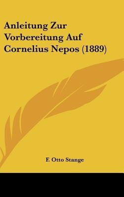 Anleitung Zur Vorbereitung Auf Cornelius Nepos (1889) (English, German, Hardcover): F. Otto Stange