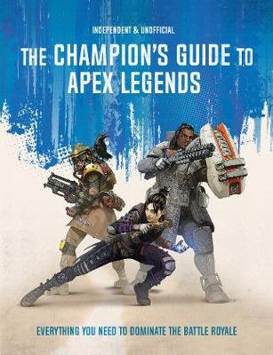 The Champion's Guide to Apex Legends (Paperback): Dom Peppiatt