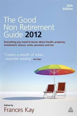 The Good Non Retirement Guide 2012 - Everything You Need to Know About Health, Property, Investment, Leisure, Work (Paperback,...