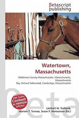 Watertown, Massachusetts (Paperback): Lambert M. Surhone, Miriam T. Timpledon, Susan F. Marseken