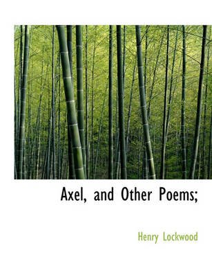 Axel, and Other Poems; (Hardcover): Henry Lockwood