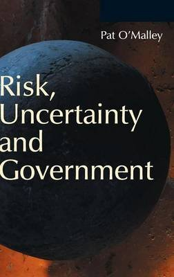 Risk, Uncertainty and Government (Hardcover): Pat O'Malley