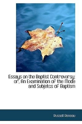 Essays on the Baptist Controversy - Or, an Examination of the Mode and Subjetcs of Baptism (Hardcover): Russell Reneau