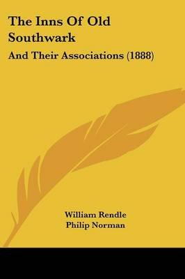 The Inns of Old Southwark - And Their Associations (1888) (Paperback): William Rendle, Philip Norman