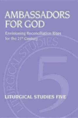 Ambassadors for God - Envisioning Reconciliation Rites for the 21st Century (Paperback, 1): Jennifer Phillips