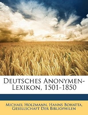 Deutsches Anonymen-Lexikon, 1501-1850 (English, German, Paperback): Michael Holzmann, Hanns Bohatta