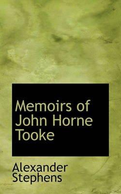 Memoirs of John Horne Tooke (Paperback): Alexander Stephens