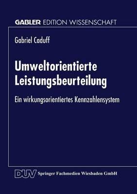 Umweltorientierte Leistungsbeurteilung - Ein Wirkungsorientiertes Kennzahlensystem (German, Paperback, 1998): Gabriel Caduff