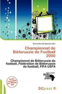 Championnat de Bi Lorussie de Football 2000 (French, Paperback): Dismas Reinald Apostolis