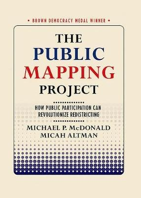 The Public Mapping Project - How Public Participation Can Revolutionize Redistricting (Paperback): Micah Altman, Michael P....