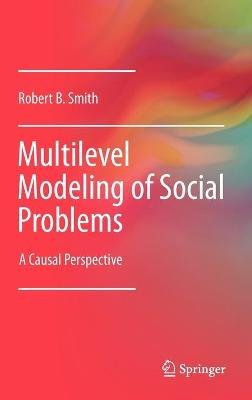 Multilevel Modeling of Social Problems - A Causal Perspective (Book, 2011): Robert B. Smith
