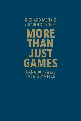 More than Just Games - Canada and the 1936 Olympics (Hardcover): Richard Menkis, Harold R. Troper