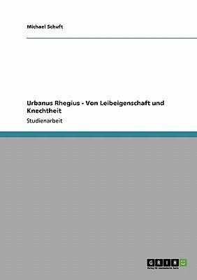 Urbanus Rhegius - Von Leibeigenschaft Und Knechtheit (German, Paperback): Michael Schuft