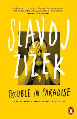 Trouble in Paradise - From the End of History to the End of Capitalism (Paperback): Slavoj Zizek