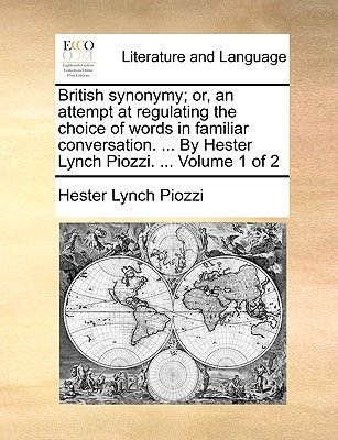 British Synonymy; Or, an Attempt at Regulating the Choice of Words in Familiar Conversation. ... by Hester Lynch Piozzi. ......