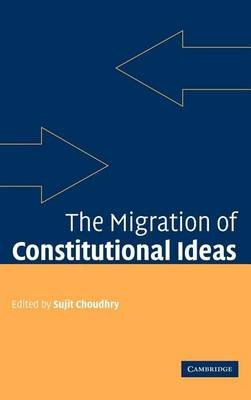 The Migration of Constitutional Ideas (Electronic book text): Sujit Choudhry