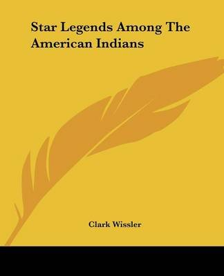 Star Legends Among the American Indians (Paperback): Clark Wissler