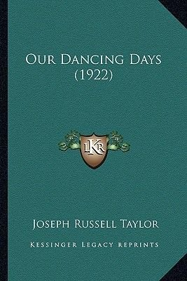 Our Dancing Days (1922) Our Dancing Days (1922) (Paperback): Joseph Russell Taylor