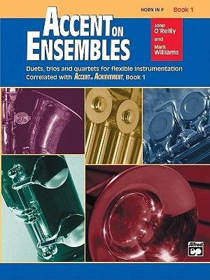 Accent on Ensembles, Bk 1 - Horn in F (Paperback): John O'Reilly, Mark Williams
