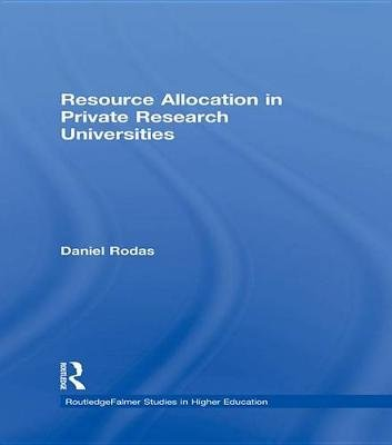Resource Allocation in Private Research Universities (Electronic book text): Daniel Rodas