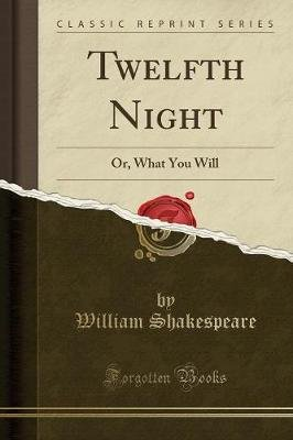 Twelfth Night, or What You Will (Classic Reprint) (Paperback): William Shakespeare