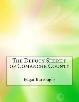 The Deputy Sheriff of Comanche County (Paperback): Edgar Rice Burroughs
