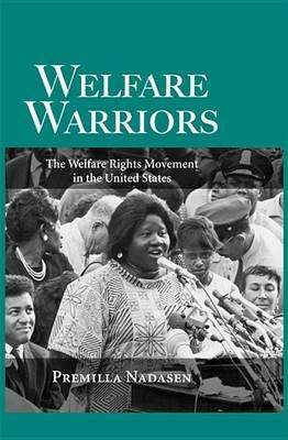 Welfare Warriors - The Welfare Rights Movement in the United States (Electronic book text): Premilla Nadasen