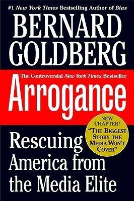 Arrogance (Paperback): Bernard Goldberg