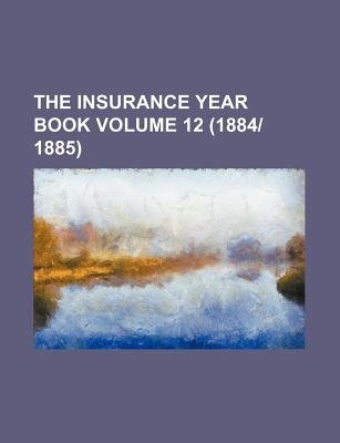 The Insurance Year Book Volume 12 (18841885) (Paperback): Books Group