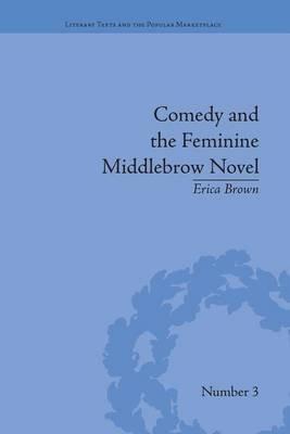 Comedy and the Feminine Middlebrow Novel - Elizabeth von Arnim and Elizabeth Taylor (Paperback): Erica Brown