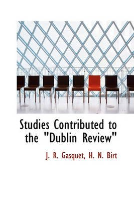 "Studies Contributed to the ""Dublin Review"" (Paperback): J. R. Gasquet, H. N. Birt"