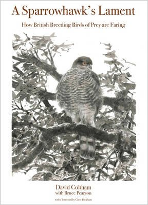 A Sparrowhawk's Lament - How British Breeding Birds of Prey Are Faring (Hardcover): David Cobham