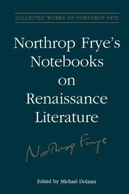 Northrop Frye's Notebooks on Renaissance Literature (Paperback): Michael Dolzani