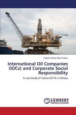 International Oil Companies (Iocs) and Corporate Social Responsibility (Paperback): Tuokuu Francis Xavier Dery