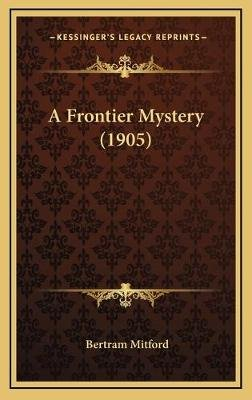 A Frontier Mystery (1905) (Hardcover): Bertram Mitford