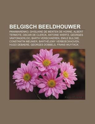 Belgisch Beeldhouwer - Panamarenko, Ghislaine de Menten de Horne, Albert Termote, Oscar de Clerck, Antoine Wiertz, Georges...