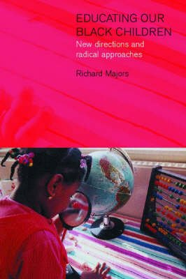 Educating Our Black Children - New Directions and Radical Approaches (Paperback): Richard G. Majors, Jo Jolliffe