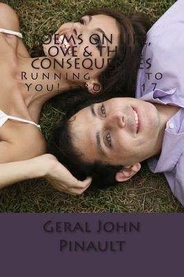 Poems on Life, Love & Their Consequences - Running Back to You! - Book #17 (Paperback): Geral John Pinault