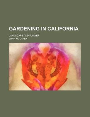 Gardening in California; Landscape and Flower (Paperback): John McLaren