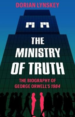 The Ministry of Truth - A Biography of George Orwell's 1984 (Paperback): Dorian Lynskey