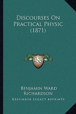 Discourses on Practical Physic (1871) (Paperback): Benjamin Ward Richardson