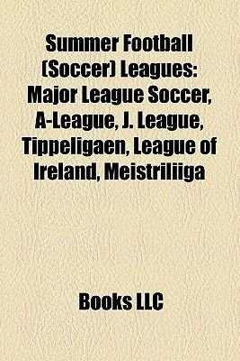 Summer Football (Soccer) Leagues - Major League Soccer (Paperback): Books Llc