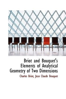 Briot and Bouquet's Elements of Analytical Geometry of Two Dimensions (Paperback): Charles Briot