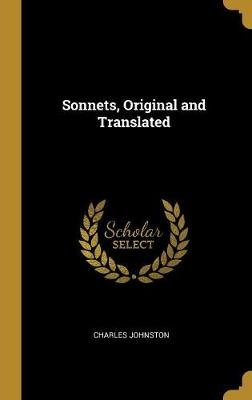 Sonnets, Original and Translated (Hardcover): Charles Johnston