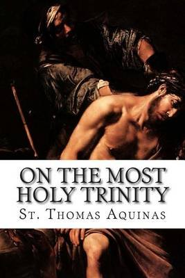 On the Most Holy Trinity (Paperback): St Thomas Aquinas